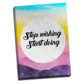 Tablou birou Stop wishing Start doing